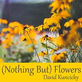 (Nothing But) Flowers de David Kuncicky