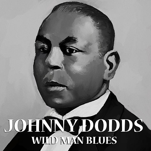 Wild Man Blues by Johnny Dodds
