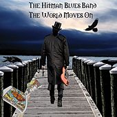 The World Moves On by Hitman Blues Band