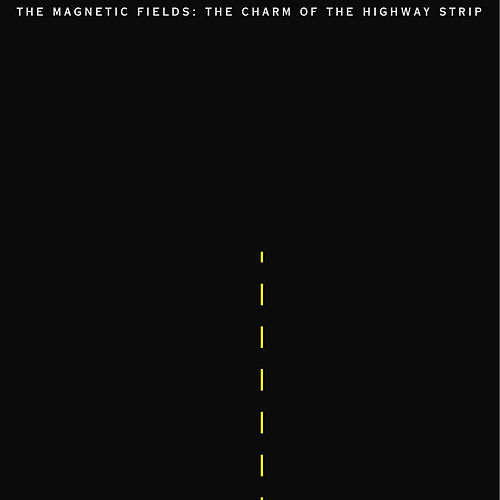 The Charm Of The Highway Strip by The Magnetic Fields