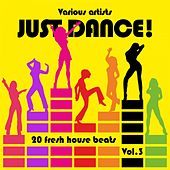 Just Dance! (20 Fresh House Beats), Vol. 3 by Various Artists