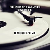 Make It Loud (Headhunterz Remix) van Blutonium Boy