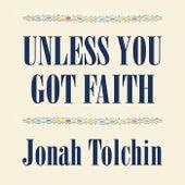 Unless You Got Faith by Jonah Tolchin