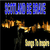 Scotland Be Brave by Various Artists