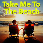 Take Me To The Beach by Various Artists