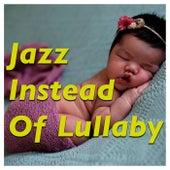 Jazz Instead Of Lullaby von Various Artists