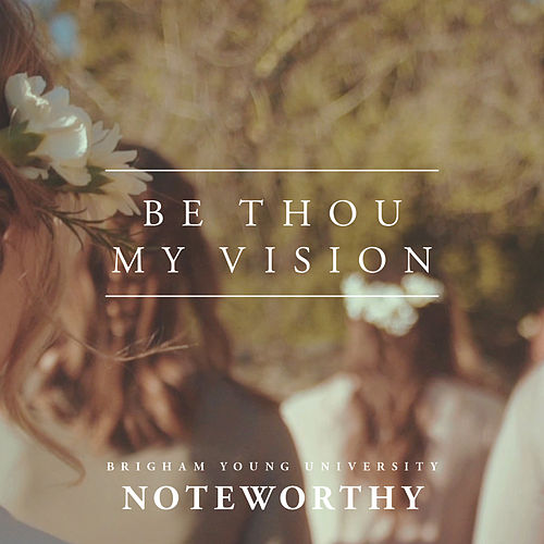 Be Thou My Vision - Single by BYU Noteworthy