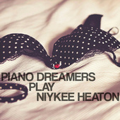 Piano Dreamers Play Niykee Heaton by Piano Dreamers
