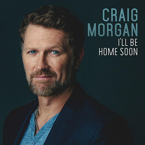 I'll Be Home Soon by Craig Morgan