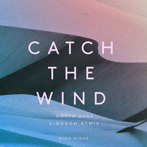 Catch the Wind (Northeast Kingdom Remix) by High Highs