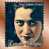 Lucha Reyes - Sus Grandes Éxitos by Lucha Reyes
