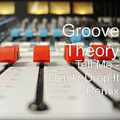 Tell Me (My Oh My Drop It Remix) [feat. DjMitz] by Groove Theory