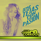 Club Corridos Presenta: Desde Tejas Con Pasion by Various Artists