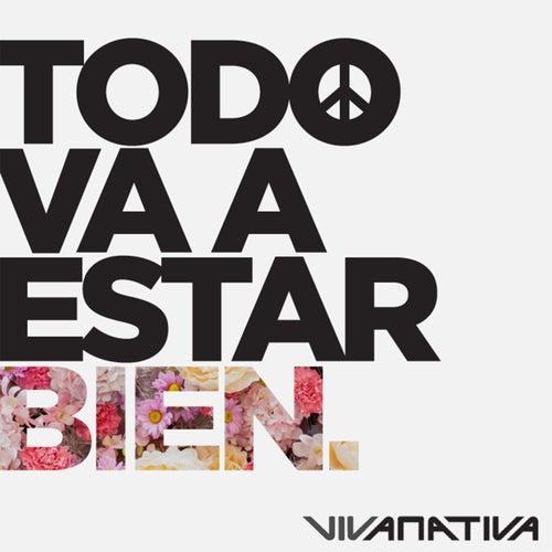 Todo Va a Estar Bien by Vivanativa