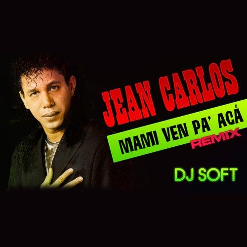 Mami Ven Pa' Acá (Remix) by Jean Carlos