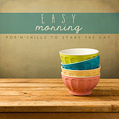 Easy Morning: Pop'n'Chills to Start the Day by Various Artists