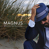 What Are You Gonna Do (Single Edit) by Magnus