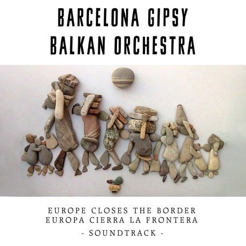 Europa Cierra la Frontera (Original Motion Picture Soundtrack) de Barcelona Gipsy balKan Orchestra