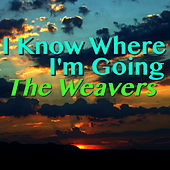 I Know Where I'm Going von The Weavers