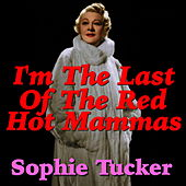 I'm The Last Of The Red Hot Mammas de Sophie Tucker
