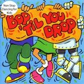 Bop 'Til You Drop by Kidzone