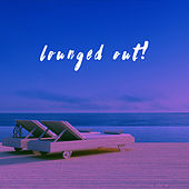 Lounged Out! by Various Artists