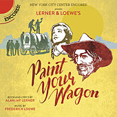 Paint Your Wagon (Encores! Cast Recording 2015) by Encores! Cast of Paint Your Wagon