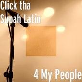 4 My People by Click Tha Supah-Latin