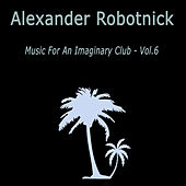 Music for an Imaginary Club VOL 6 de Alexander Robotnick