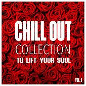 Chill Out Collection, To Lift Your Soul, Vol. 1 by Various Artists