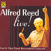 ALFRED REED LIVE, Vol. 6 - The Final Recorded Concert by Alfred Reed