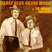 Early Blue Grass Music by The Monroe Brothers