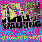 The Art of Walking de Pere Ubu