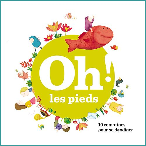 Oh ! Les pieds (10 comptines pour se dandiner) by Jacques Haurogné