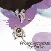 Put  'Em Up by Ancient Astronauts