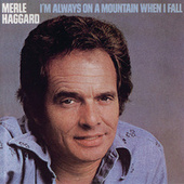 I'm Always On A Mountain When I Fall by Merle Haggard