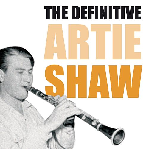 The Definitive Artie Shaw by Artie Shaw