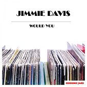 Would You by Jimmie Davis
