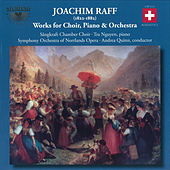 Raff: Works for Choir, Piano & Orchestra by Various Artists