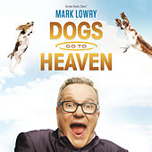 Dogs Go To Heaven (Live) by Mark Lowry