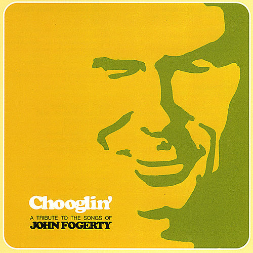 Chooglin': a Tribute to the Songs of John Fogerty by Various Artists