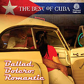 The Best Of Cuba: Ballad, Bolero, Romantic by Various Artists
