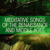 Meditative Songs of the Renaissance and Middle Ages by Various Artists
