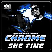 She Fine by Chrome