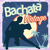 Bachata Vintage by Various Artists