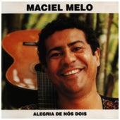 Alegria de Nós Dois de Maciel Melo