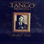 Aníbal Troilo: Lo Mejor del Tango Argentino by Anibal Troilo