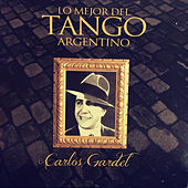 Carlos Gardel: Lo Mejor del Tango Argentino by Carlos Gardel