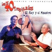 Los 40 Tropicales el Rey y el Maestro de Various Artists