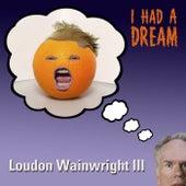 I Had A Dream by Loudon Wainwright III